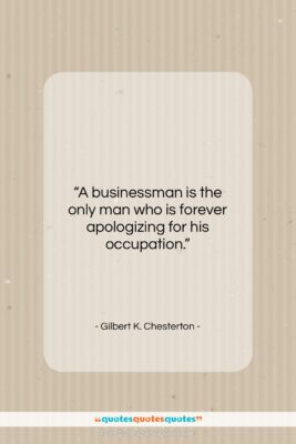 "Gilbert K. Chesterton quote: ""A businessman is the only man who…""- at QuotesQuotesQuotes.com"