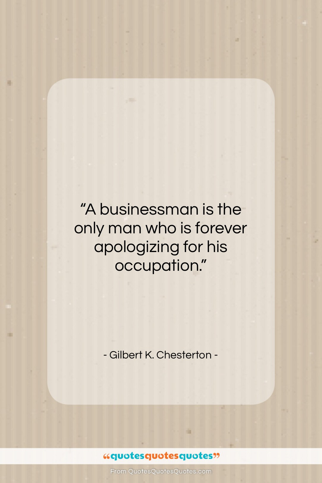 """Gilbert K. Chesterton quote: """"A businessman is the only man who…""""- at QuotesQuotesQuotes.com"""