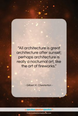 "Gilbert K. Chesterton quote: ""All architecture is great architecture after sunset;…""- at QuotesQuotesQuotes.com"
