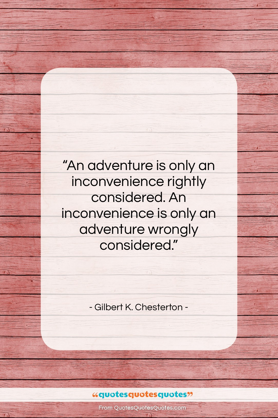 """Gilbert K. Chesterton quote: """"An adventure is only an inconvenience rightly…""""- at QuotesQuotesQuotes.com"""