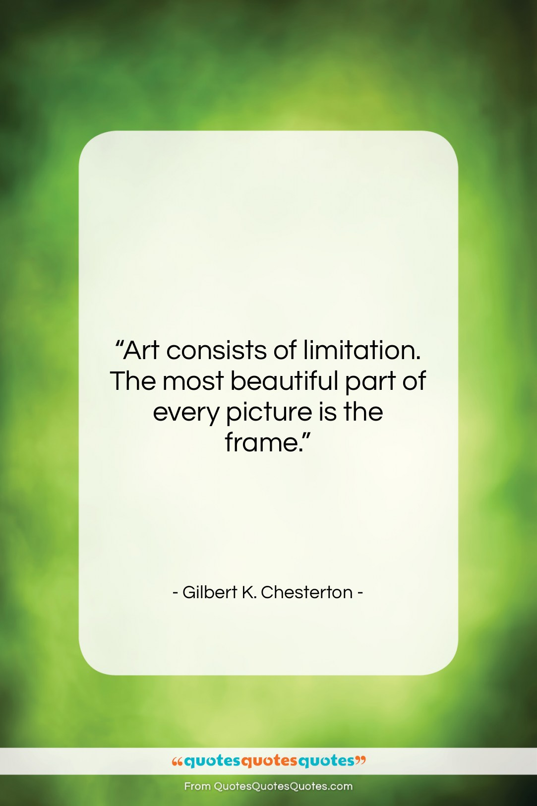 """Gilbert K. Chesterton quote: """"Art consists of limitation. The most beautiful…""""- at QuotesQuotesQuotes.com"""