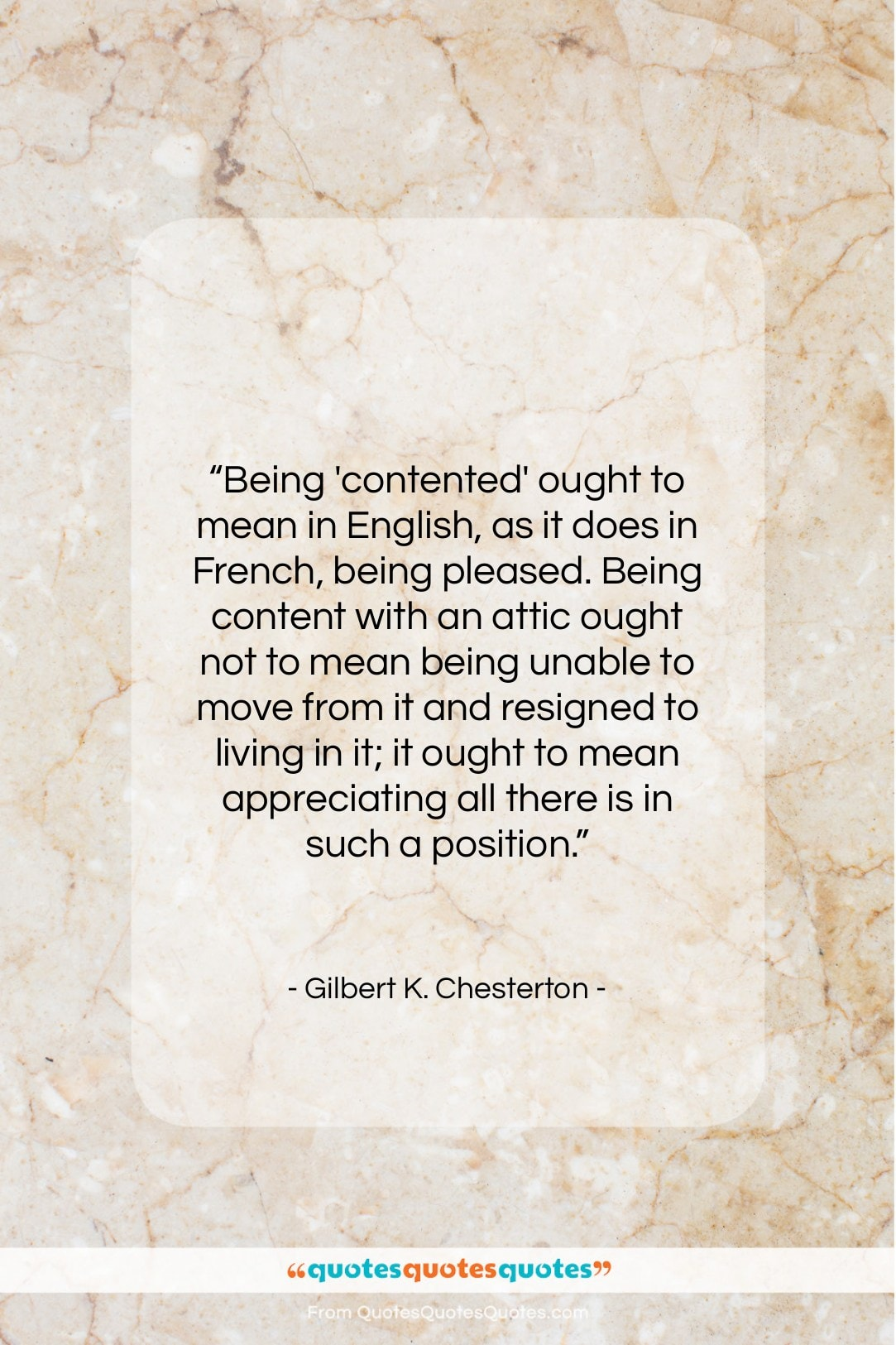 """Gilbert K. Chesterton quote: """"Being 'contented' ought to mean in English…""""- at QuotesQuotesQuotes.com"""