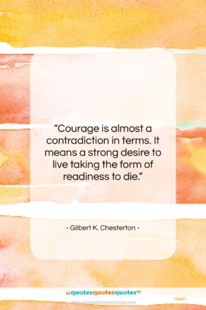 """Gilbert K. Chesterton quote: """"Courage is almost a contradiction in terms….""""- at QuotesQuotesQuotes.com"""