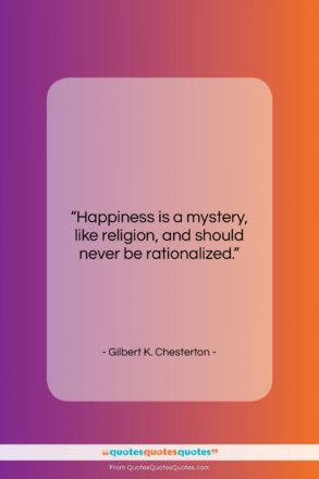 """Gilbert K. Chesterton quote: """"Happiness is a mystery, like religion, and…""""- at QuotesQuotesQuotes.com"""