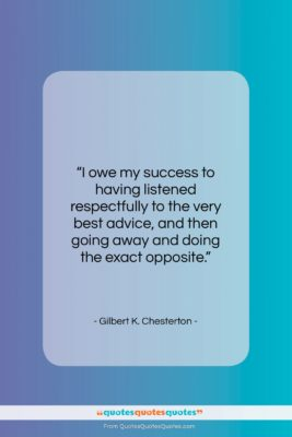 "Gilbert K. Chesterton quote: ""I owe my success to having listened…""- at QuotesQuotesQuotes.com"