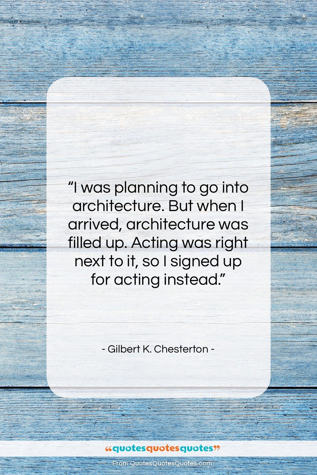 """Gilbert K. Chesterton quote: """"I was planning to go into architecture….""""- at QuotesQuotesQuotes.com"""