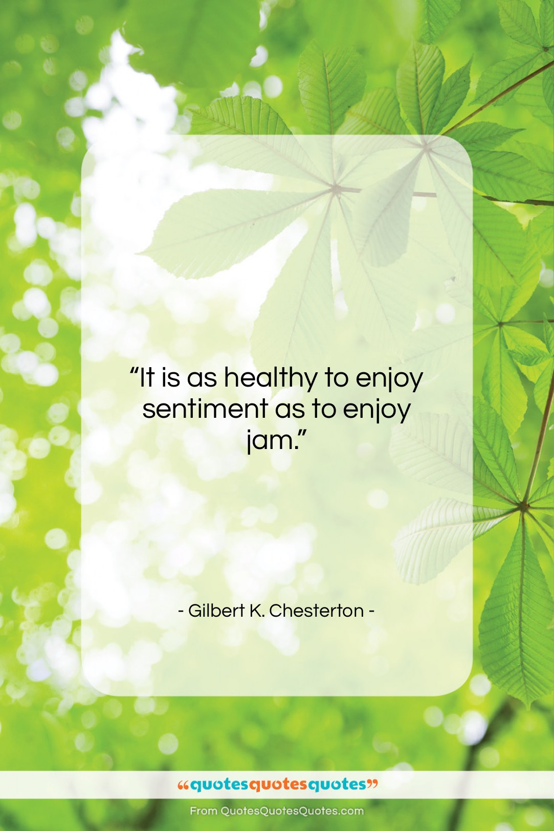 """Gilbert K. Chesterton quote: """"It is as healthy to enjoy sentiment…""""- at QuotesQuotesQuotes.com"""