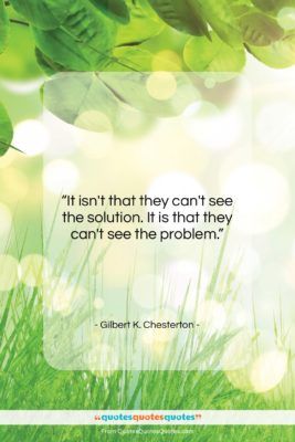 """Gilbert K. Chesterton quote: """"It isn't that they can't see the…""""- at QuotesQuotesQuotes.com"""