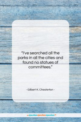 """Gilbert K. Chesterton quote: """"I've searched all the parks in all…""""- at QuotesQuotesQuotes.com"""