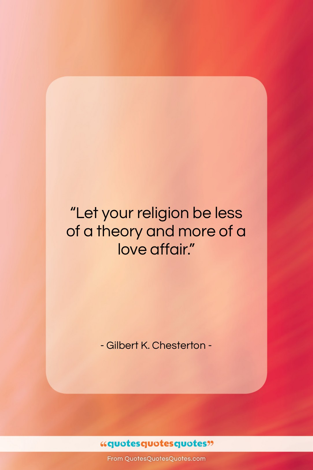 """Gilbert K. Chesterton quote: """"Let your religion be less of a…""""- at QuotesQuotesQuotes.com"""