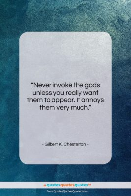 "Gilbert K. Chesterton quote: ""Never invoke the gods unless you really…""- at QuotesQuotesQuotes.com"