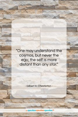 """Gilbert K. Chesterton quote: """"One may understand the cosmos, but never…""""- at QuotesQuotesQuotes.com"""