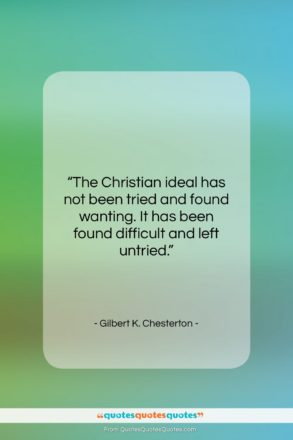 """Gilbert K. Chesterton quote: """"The Christian ideal has not been tried…""""- at QuotesQuotesQuotes.com"""