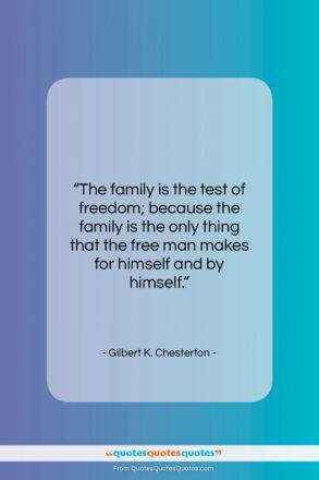 """Gilbert K. Chesterton quote: """"The family is the test of freedom;…""""- at QuotesQuotesQuotes.com"""