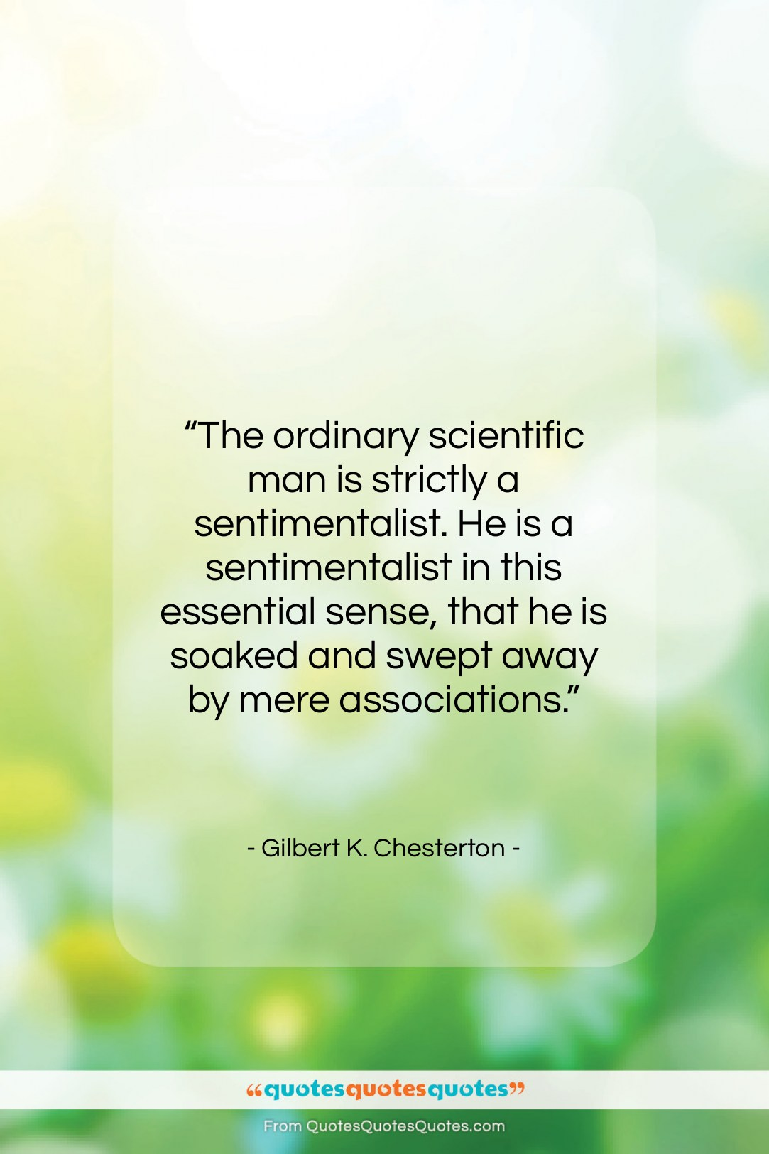 """Gilbert K. Chesterton quote: """"The ordinary scientific man is strictly a…""""- at QuotesQuotesQuotes.com"""