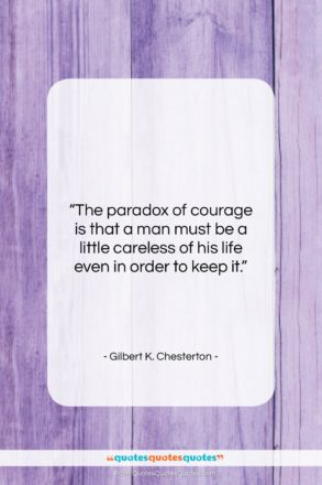 """Gilbert K. Chesterton quote: """"The paradox of courage is that a…""""- at QuotesQuotesQuotes.com"""