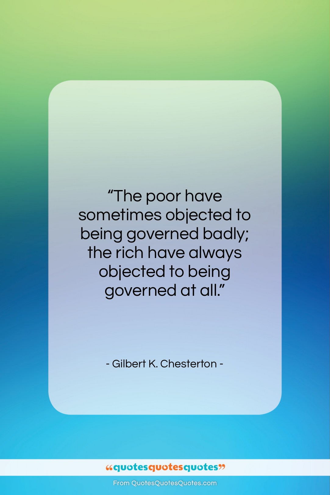 """Gilbert K. Chesterton quote: """"The poor have sometimes objected to being…""""- at QuotesQuotesQuotes.com"""