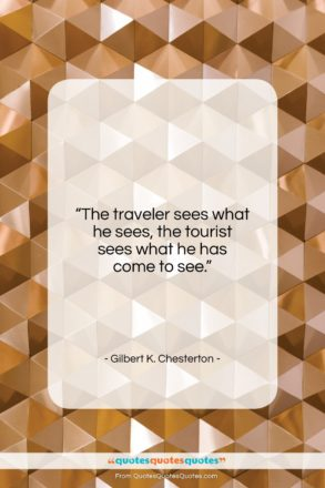 """Gilbert K. Chesterton quote: """"The traveler sees what he sees, the…""""- at QuotesQuotesQuotes.com"""