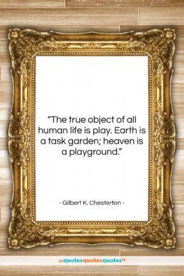 """Gilbert K. Chesterton quote: """"The true object of all human life…""""- at QuotesQuotesQuotes.com"""