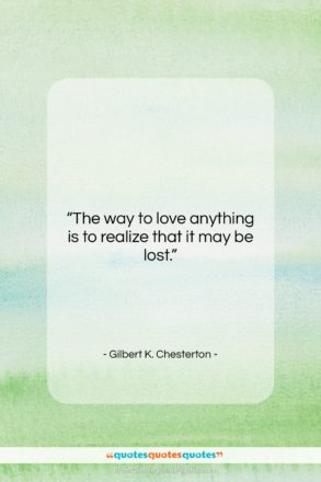 """Gilbert K. Chesterton quote: """"The way to love anything is to…""""- at QuotesQuotesQuotes.com"""