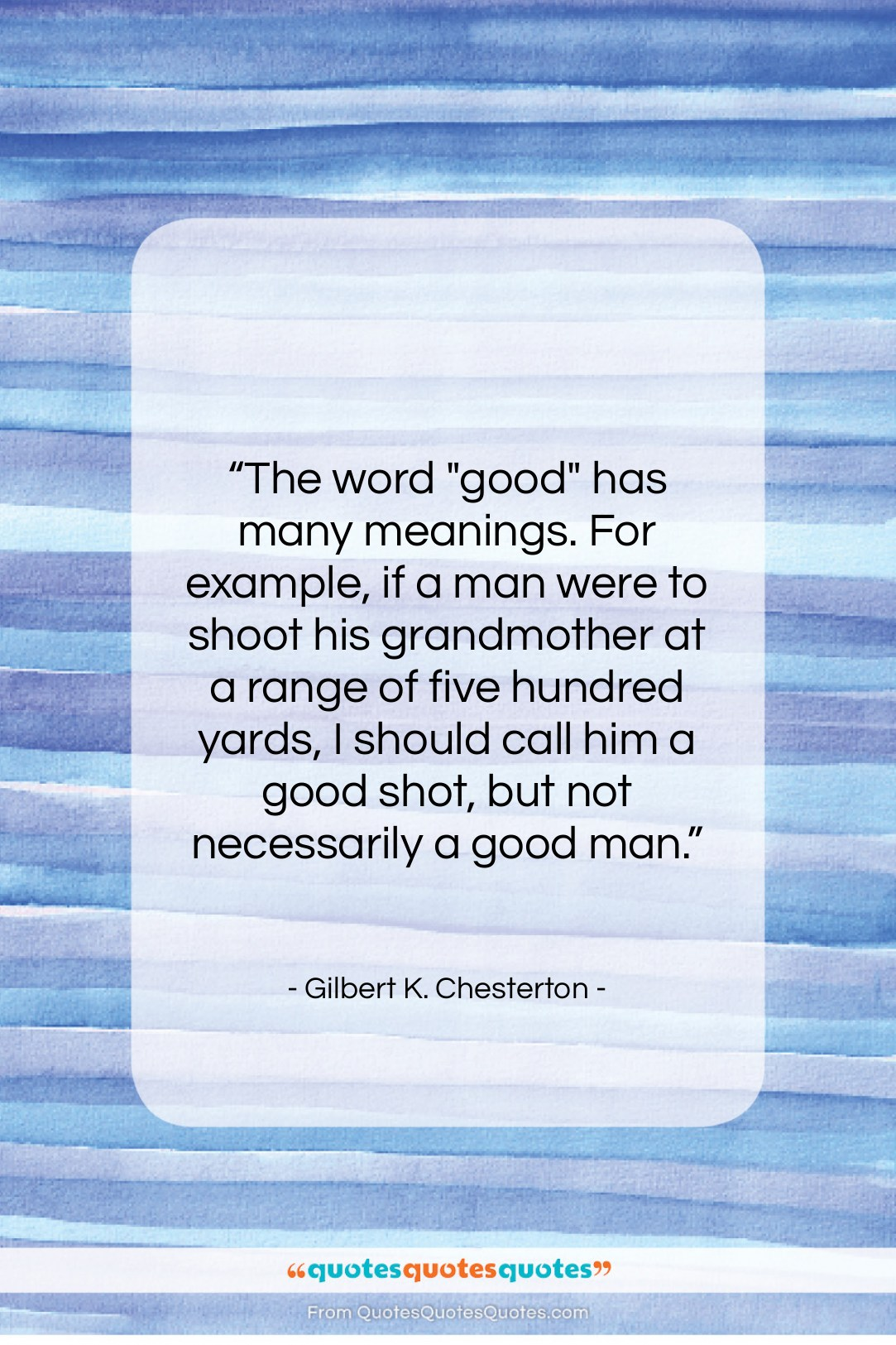 """Gilbert K. Chesterton quote: """"The word """"good"""" has many meanings. For…""""- at QuotesQuotesQuotes.com"""