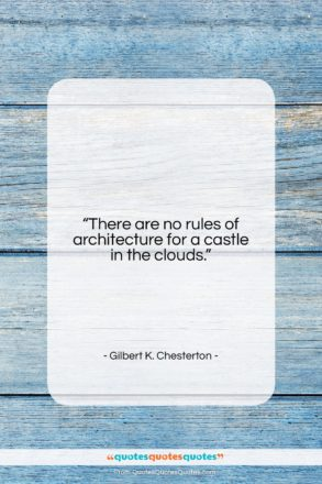 """Gilbert K. Chesterton quote: """"There are no rules of architecture for…""""- at QuotesQuotesQuotes.com"""