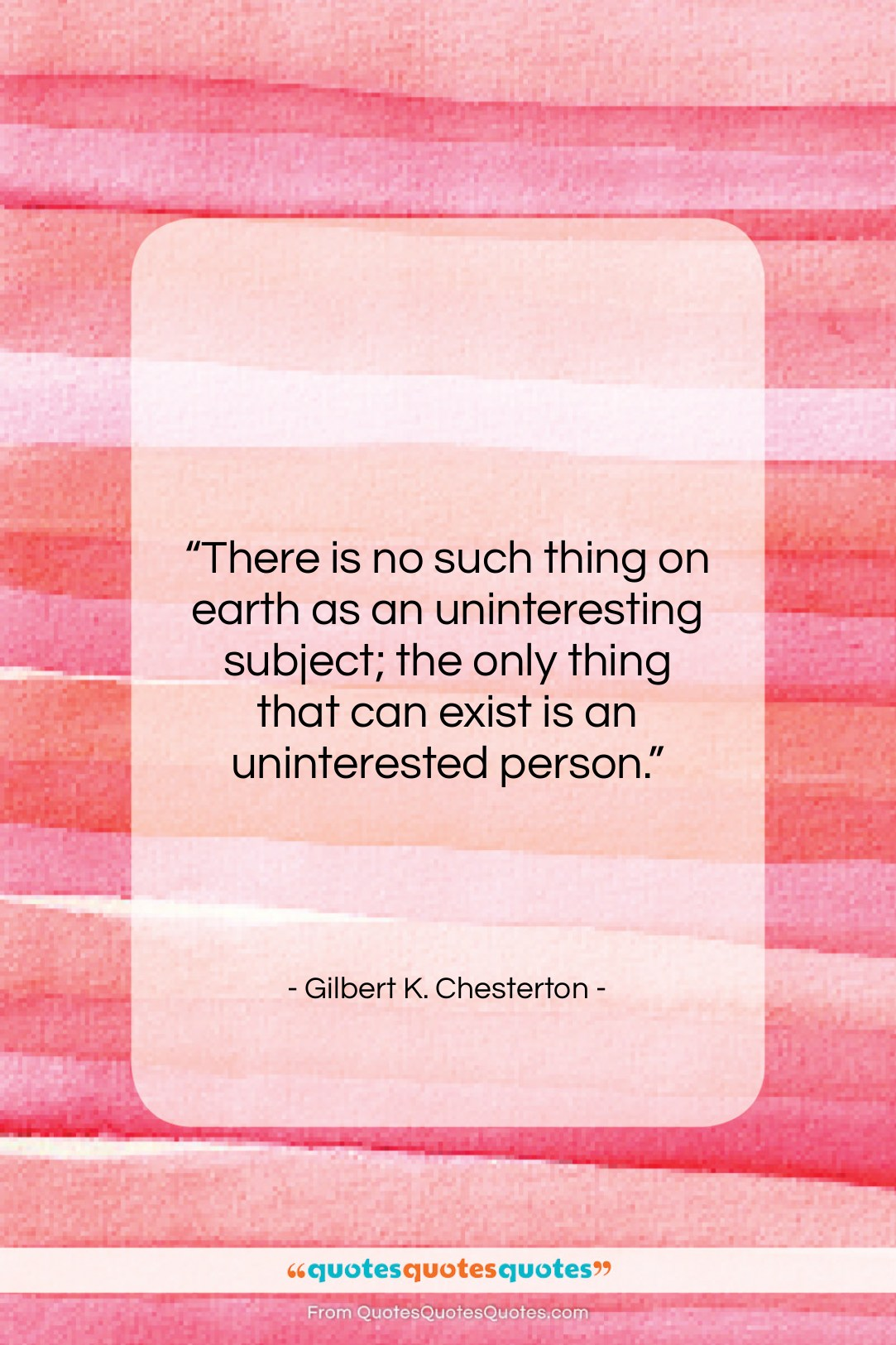 """Gilbert K. Chesterton quote: """"There is no such thing on earth…""""- at QuotesQuotesQuotes.com"""