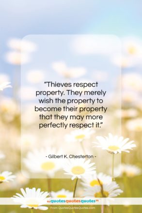 """Gilbert K. Chesterton quote: """"Thieves respect property. They merely wish the…""""- at QuotesQuotesQuotes.com"""