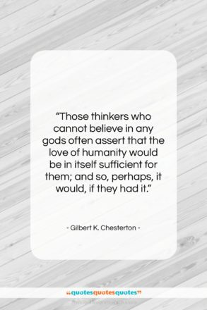 """Gilbert K. Chesterton quote: """"Those thinkers who cannot believe in any…""""- at QuotesQuotesQuotes.com"""