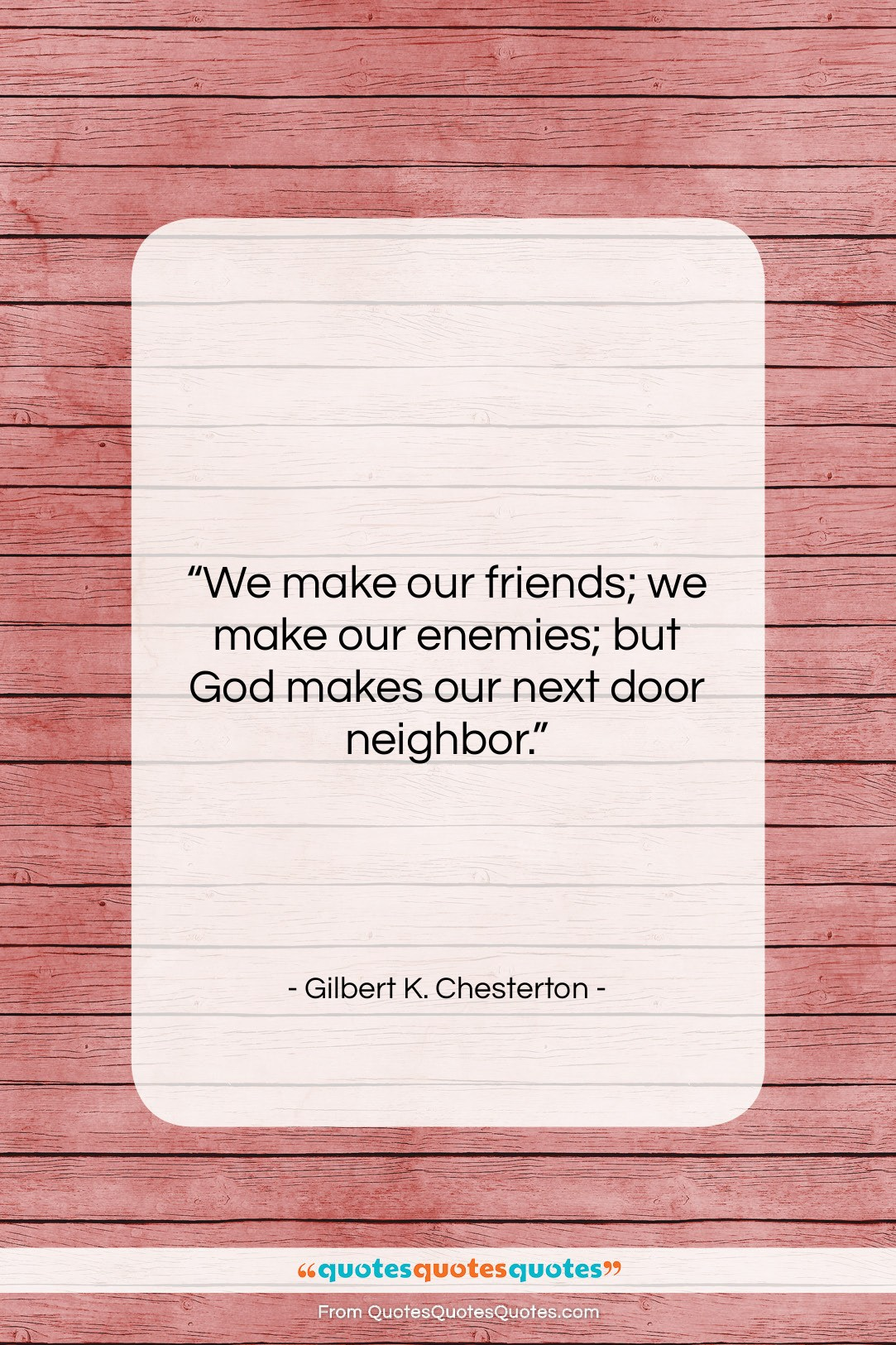 """Gilbert K. Chesterton quote: """"We make our friends; we make our…""""- at QuotesQuotesQuotes.com"""