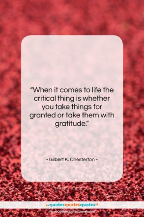 """Gilbert K. Chesterton quote: """"When it comes to life the critical…""""- at QuotesQuotesQuotes.com"""