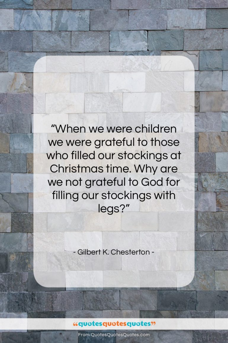 """Gilbert K. Chesterton quote: """"When we were children we were grateful…""""- at QuotesQuotesQuotes.com"""