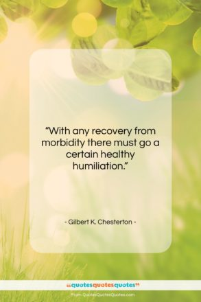 """Gilbert K. Chesterton quote: """"With any recovery from morbidity there must…""""- at QuotesQuotesQuotes.com"""