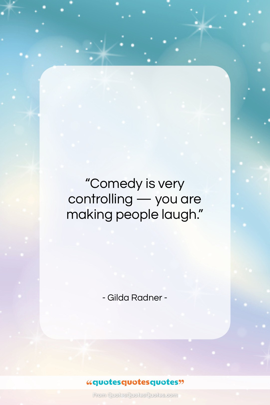 "Gilda Radner quote: ""Comedy is very controlling — you are…""- at QuotesQuotesQuotes.com"