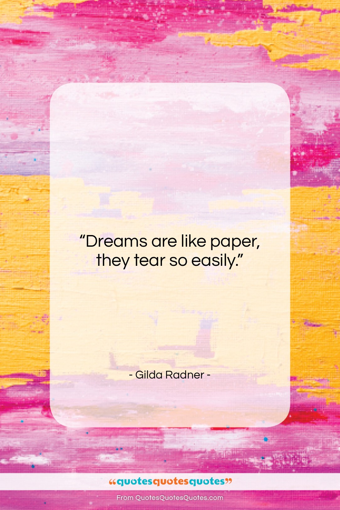 "Gilda Radner quote: ""Dreams are like paper, they tear so…""- at QuotesQuotesQuotes.com"