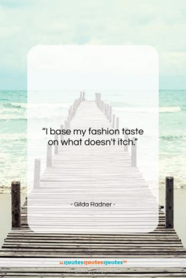 """Gilda Radner quote: """"I base my fashion taste on what…""""- at QuotesQuotesQuotes.com"""