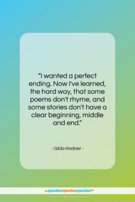 """Gilda Radner quote: """"I wanted a perfect ending. Now I've…""""- at QuotesQuotesQuotes.com"""