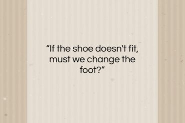 "Gloria Steinem quote: ""If the shoe doesn't fit, must we…""- at QuotesQuotesQuotes.com"