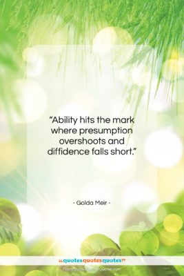 """Golda Meir quote: """"Ability hits the mark where presumption overshoots…""""- at QuotesQuotesQuotes.com"""