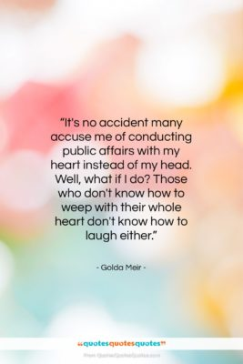 """Golda Meir quote: """"It's no accident many accuse me of…""""- at QuotesQuotesQuotes.com"""