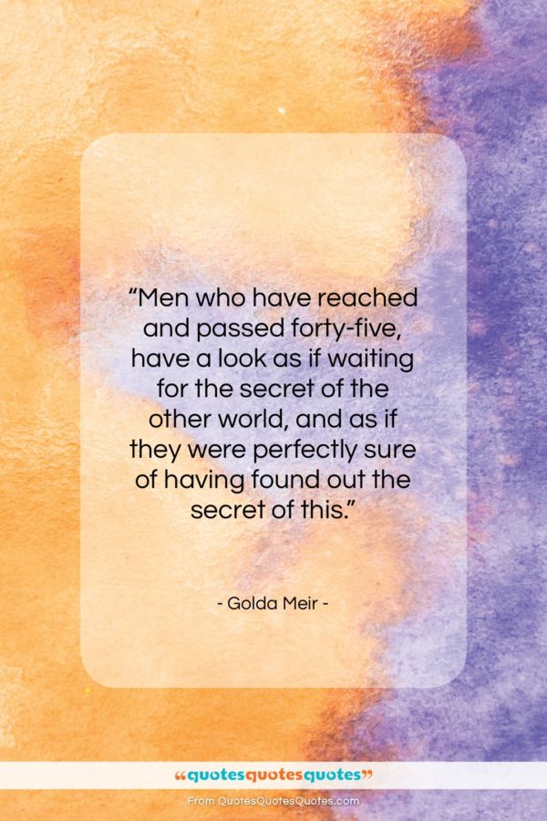 """Golda Meir quote: """"Men who have reached and passed forty-five…""""- at QuotesQuotesQuotes.com"""