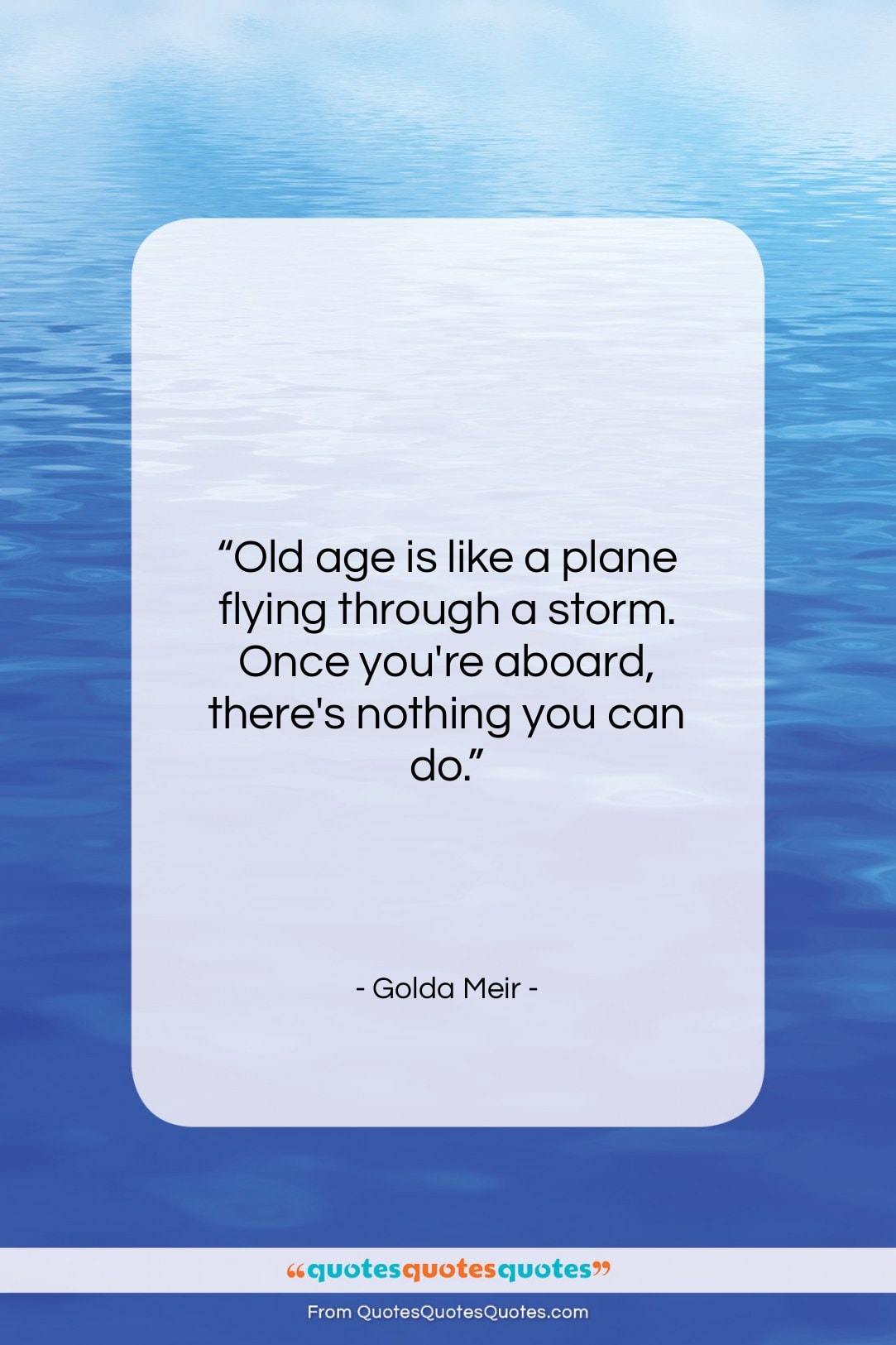 """Golda Meir quote: """"Old age is like a plane flying…""""- at QuotesQuotesQuotes.com"""