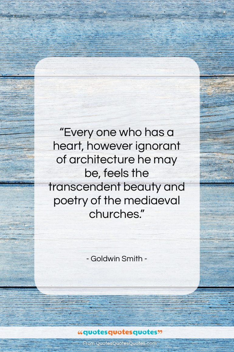 """Goldwin Smith quote: """"Every one who has a heart, however…""""- at QuotesQuotesQuotes.com"""