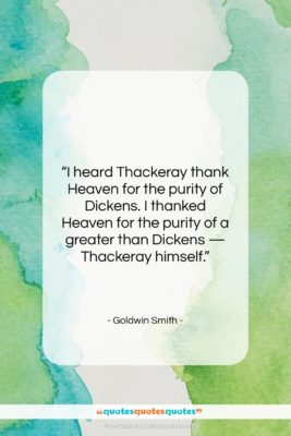"Goldwin Smith quote: ""I heard Thackeray thank Heaven for the…""- at QuotesQuotesQuotes.com"
