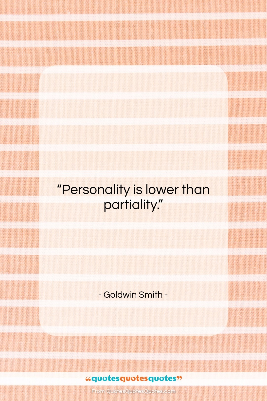 """Goldwin Smith quote: """"Personality is lower than partiality….""""- at QuotesQuotesQuotes.com"""