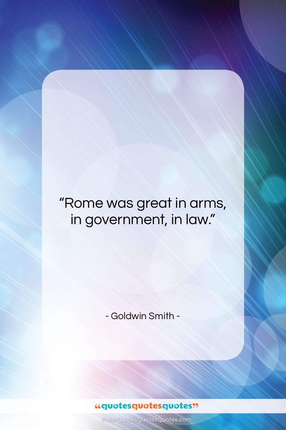 """Goldwin Smith quote: """"Rome was great in arms, in government,…""""- at QuotesQuotesQuotes.com"""