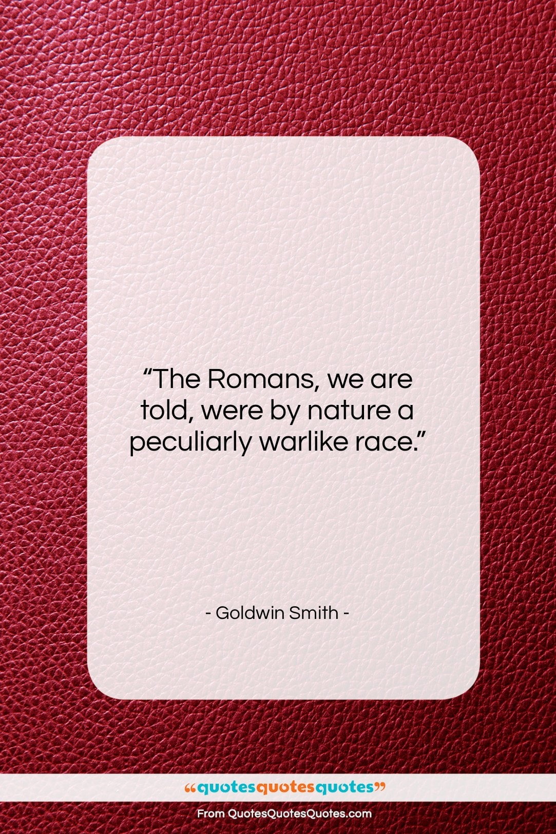 """Goldwin Smith quote: """"The Romans, we are told, were by…""""- at QuotesQuotesQuotes.com"""