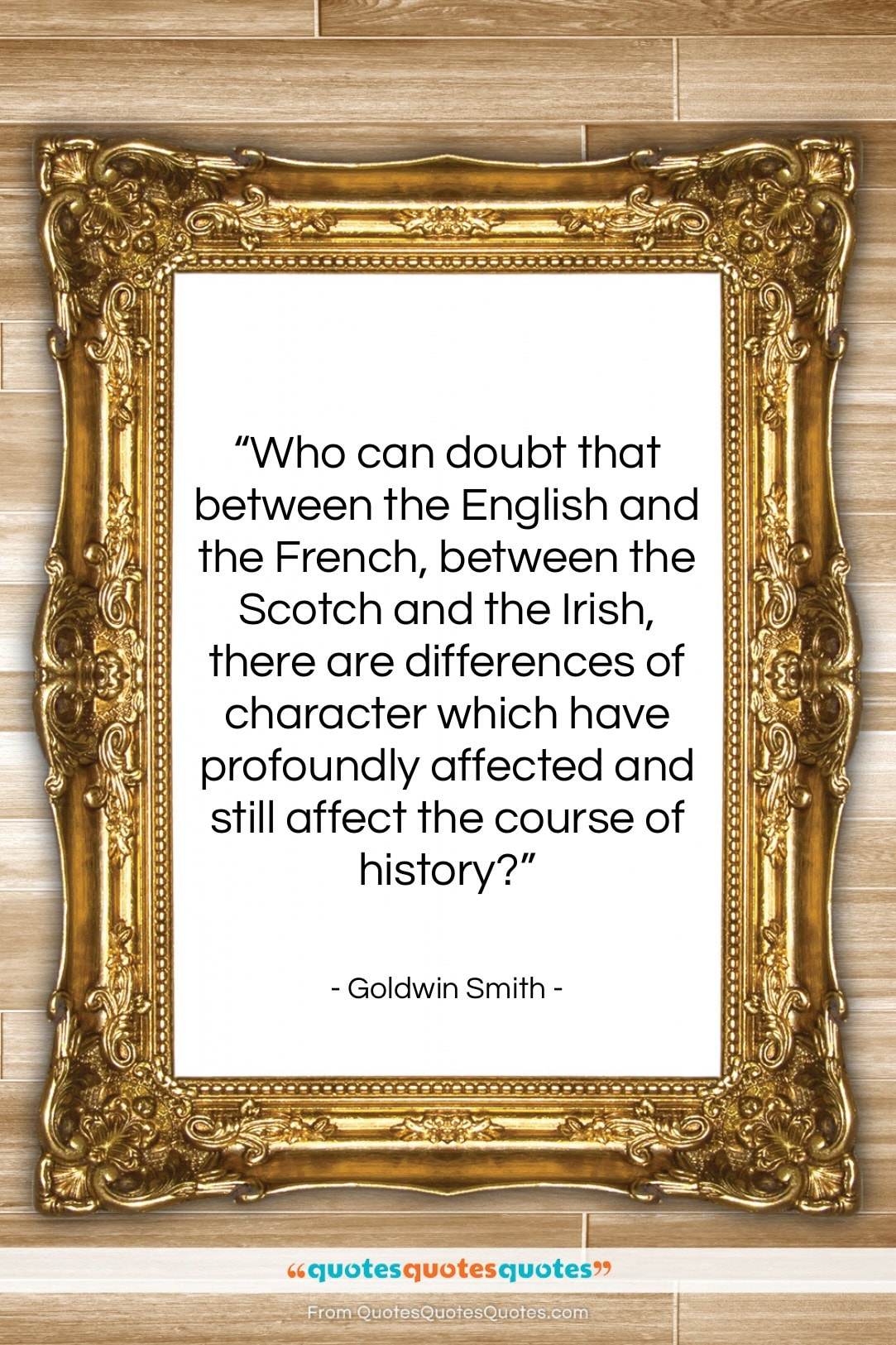 """Goldwin Smith quote: """"Who can doubt that between the English…""""- at QuotesQuotesQuotes.com"""