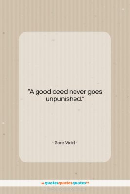 """Gore Vidal quote: """"A good deed never goes unpunished….""""- at QuotesQuotesQuotes.com"""