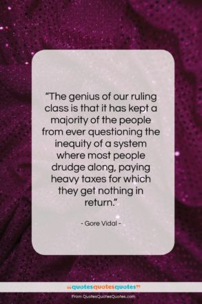 """Gore Vidal quote: """"The genius of our ruling class is…""""- at QuotesQuotesQuotes.com"""